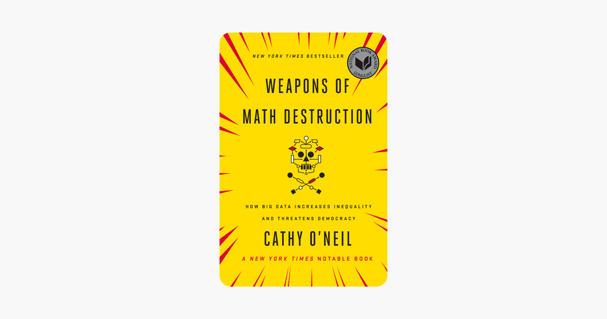 Weapons of Math Destruction - Cathy O'Neil