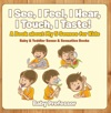 I See I Feel I Hear I Touch I Taste A Book About My 5 Senses For Kids - Baby  Toddler Sense  Sensation Books