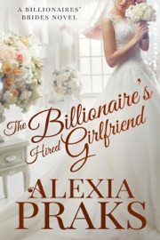 The Billionaire's Hired Girlfriend - Alexia Praks Book