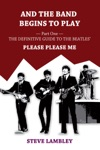 And The Band Begins To Play Part One The Definitive Guide To The Beatles Please Please Me