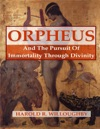 Orpheus And The Pursuit Of Immortality Through Divinity