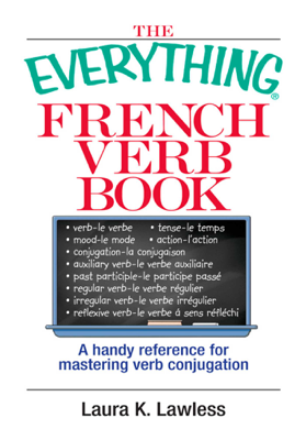 The Everything French Verb Book - Laura K. Lawless book