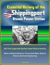 Essential History Of The Shippingport Atomic Power Station 1957 First Large-Scale Nuclear Power Plant In America Work Of Admiral Rickover Pressurized Water Reactor Historic American Engineering