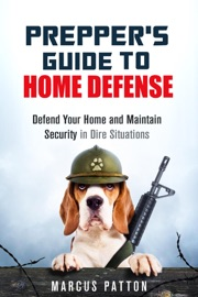 PREPPERS GUIDE TO HOME DEFENSE DEFEND YOUR HOME AND MAINTAIN SECURITY IN DIRE SITUATIONS