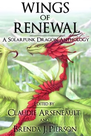 Wings Of Renewal A Solarpunk Dragon Anthology