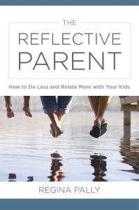 The Reflective Parent: How to Do Less and Relate More with Your Kids Book Cover