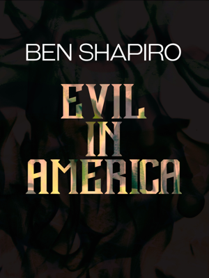 Evil In America - Ben Shapiro book