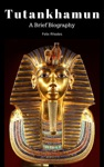 Tutankhamun  A Brief Biography