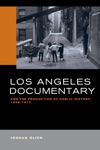Los Angeles Documentary And The Production Of Public History 1958-1977