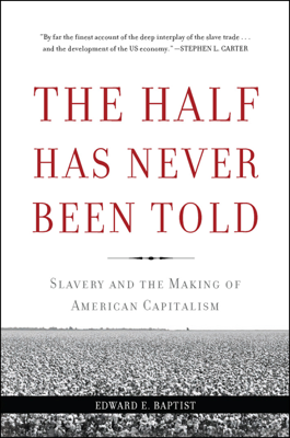 The Half Has Never Been Told - Edward E. Baptist book