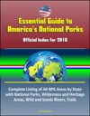 Essential Guide To Americas National Parks Official Index For 2016 Complete Listing Of All NPS Areas By State With National Parks Wilderness And Heritage Areas Wild And Scenic Rivers Trails