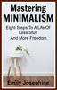 Emily Josephine - Mastering Minimalism: Eight Steps To A Life Of Less Stuff And More Freedom artwork