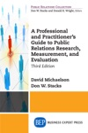 A Professional And Practitioners Guide To Public Relations Research Measurement And Evaluation Third Edition