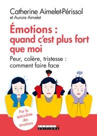 Émotions : quand c'est plus fort que moi - Aurore Aimelet & Catherine Aimelet-Perissol