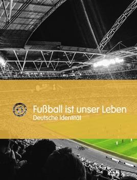 Fussball Ist Unser Leben Deutsche Identitat