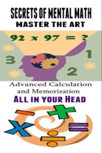 Secrets Of Mental Math - Advanced Calculation And Memorization All In Your Head