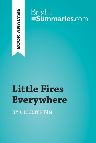 Bright Summaries - Little Fires Everywhere by Celeste Ng (Book Analysis)