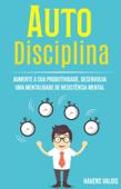 Auto Disciplina: Aumente A Sua Produtividade, Desenvolva Uma Mentalidade De Resistência Mental Book Cover