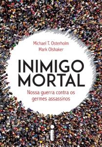 Inimigo Mortal: Nossa Guerra Contra os Germes Assassinos Book Cover