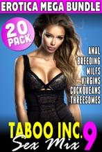 Taboo Inc. Sex Mix 9 : 20 Pack Erotica Mega Bundle (Anal Breeding MILFs Virgins Cuckqueans Threesomes)