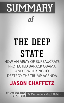 Summary of The Deep State: How an Army of Bureaucrats Protected Barack Obama and Is Working to Destroy the Trump Agenda by Jason Chaffetz Conversation Starters