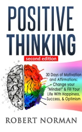 """Download and Read Online Positive Thinking: 30 Days Of Motivation And Affirmations to Change Your """"Mindset"""" & Fill Your Life With Happiness, Success & Optimism"""