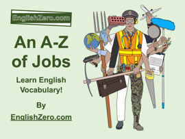 An A-Z of Jobs- Learn English Vocabulary! By EnglishZero.com