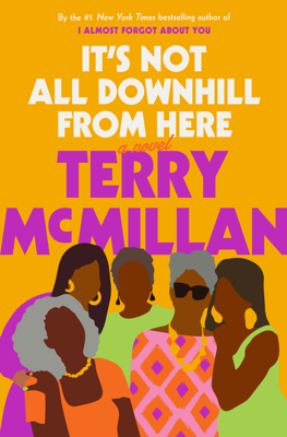 Terry McMillan - It's Not All Downhill From Here book