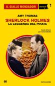 Sherlock Holmes. La leggenda del pirata (Il Giallo Mondadori Sherlock)