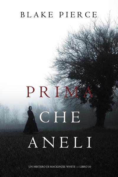 Prima Che Aneli (Un Mistero di Mackenzie White — Libro 10) di Blake Pierce