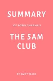 Summary of Robin Sharma's The 5 AM Club by Swift Reads