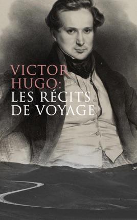 Victor Hugo: Les récits de voyage