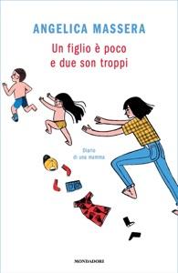 Un figlio è poco e due son troppi da Angelica Massera