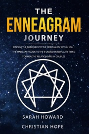 The Enneagram Journey Finding The Road Back To The Spirituality Within You The Made Easy Guide To The 9 Sacred Personality Types For Healthy Relationships In Couples