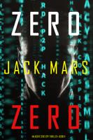Zero Zero (An Agent Zero Spy Thriller—Book #11) book cover