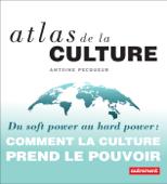 Atlas de la culture. Du soft power au hard power