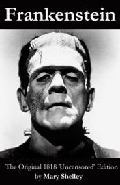 Frankenstein The Original 1818 Uncensored Edition