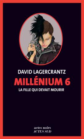 Millénium 6 - La fille qui devait mourir - David Lagercrantz