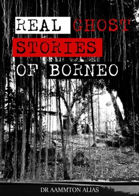 Real Ghost Stories of Borneo 1