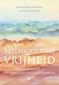 Verlangen naar vrijheid Door Jorieke Eijlers-Fredrikze & Thijs Noorlandt Boekomslag