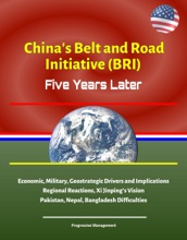 China's Belt And Road Initiative (BRI): Five Years Later - Economic, Military, Geostrategic Drivers And Implications, Regional Reactions, Xi Jinping's Vision, Pakistan, Nepal, Bangladesh Difficulties