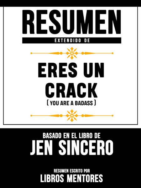 Resumen Extendido De Eres Un Crack (You Are A Badass) - Basado En El Libro De Jen Sincero por Libros Mentores