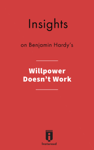 Insights on Benjamin Hardy's Willpower Doesn't Work
