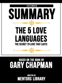 Extended Summary The 5 Love Languages The Secret To Love That Lasts Based On The Book By Gary Chapman