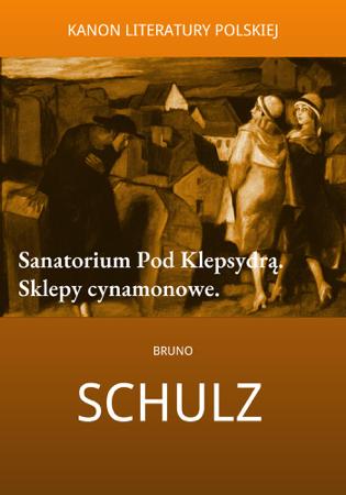 Sanatorium Pod Klepsydrą. Sklepy cynamonowe. - Bruno Schulz