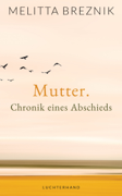 Mutter. Chronik eines Abschieds