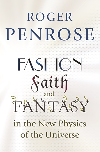 Fashion, Faith, and Fantasy in the New Physics of the Universe