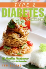 Type 2 Diabetes Cookbook: 25 Healthy Recipes for Type 2 Diabetes for Dummies: Get the Advantage of Diabetic Food List