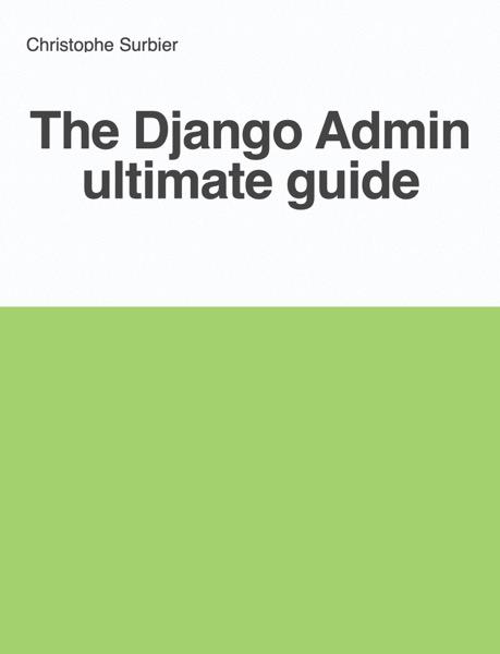 The Django Admin ultimate guide