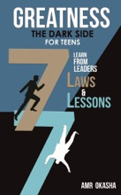 Greatness - The Dark Side- For Teens: Learn By Example From Leaders The 7 Laws & The 7 Lessons Of Greatness